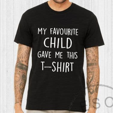 My favourite child gave me this t-shirt - Dad Slogan t-shirt