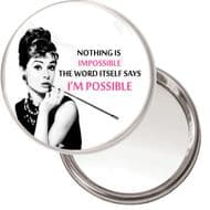 "Audrey Hepburn ""Nothing is Impossible, the word itself says I'M POSSIBLE"" unique Compact Makeup Button Mirror. 75mm. Delivered in a Black Organza Bag."