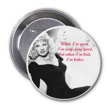 Button Badge 75mm diameter with an image of Mae West with a funny quote