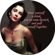 Elizabeth Taylor pour yourself a drink... unique Round Fridge Magnet. Delivered in a Black Organza Bag.