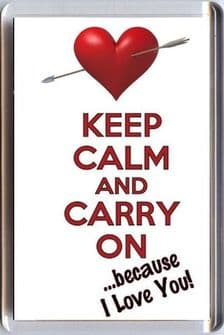 KEEP CALM AND CARRY ON because I Love You! Fridge Magnet for Valentine's Day