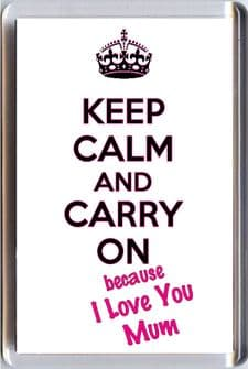 KEEP CALM and CARRY ON because I Love You Mum Fridge Magnet UNIQUE Mother's Day or Birthday Gift