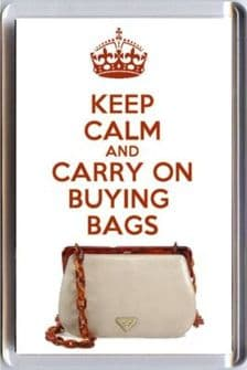 KEEP CALM and CARRY ON BUYING BAGS Fridge Magnet printed on image of a PRADA Bag