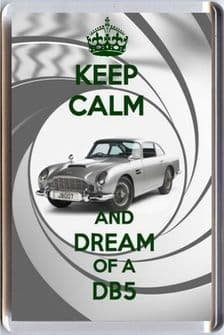 KEEP CALM AND DREAM OF A DB5 Aston Martin - used by 007 in Skyfall FRIDGE MAGNET