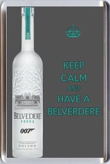 KEEP CALM AND HAVE A BELVEDERE Fridge Magnet with an image of a bottle of Belverdere vodka as drunk by James Bond 007 in the film Spectre.