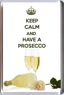 KEEP CALM and HAVE A PROSECCO Fridge Magnet printed on an image of glasses of Prosecco and a bottle