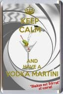 KEEP CALM AND HAVE A VODKA MARTINI Shaken not Stirred of course! James Bond 007 FRIDGE MAGNET