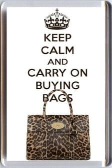 KEEP CALM & CARRY ON BUYING BAGS Fridge Magnet with image of a Mulberry Leopard Skin Bayswater Bag