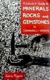 A COLLECTOR'S GUIDE TO MINERALS, ROCKS AND GEMSTONES IN CORNWALL AND DEVON (SECOND HAND)