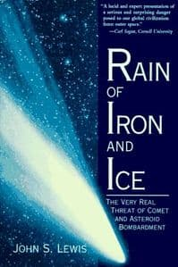 RAIN OF IRON AND ICE - THE REAL THREAT OF COMET AND ASTEROID BOMBARDMENT (HARDBACK) (SECOND HAND)