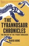 THE TYRANNOSAUR CHRONICLES: THE BIOLOGY OF THE TYRANT DINOSAURS (2017) (Second hand copy)
